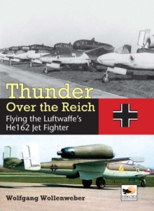Thunder Over the Reich : Flying the Luftwaffe's He 162 Jet Fighter, Hardback