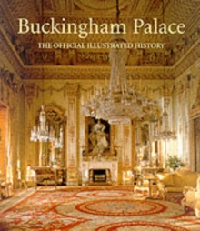 Buckingham Palace : The Official Illustrated History, Paperback Book