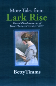 More Tales from Lark Rise : The Childhood Memories of Flora Thompson's Younger Sister, Paperback