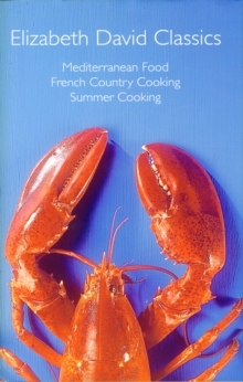 "Elizabeth David Classics : ""Mediterranean Food"", ""French Country Cooking"" and ""Summer Cooking"", Hardback"