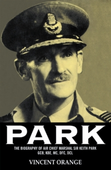 Park : The Biography of Air Chief Marshall Sir Keith Park, GCB, KBE, MC, DFC, DCL, Paperback