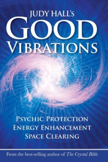 Judy Hall's Good Vibrations : Psychic Protection, Energy Enhancement and Space Clearing, Paperback