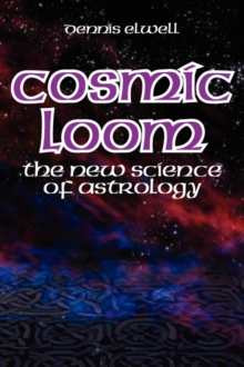 Cosmic Loom : The New Science of Astrology, Paperback