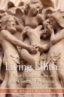 Living Lilith : The Four Dimensions of the Cosmic Feminine, Paperback