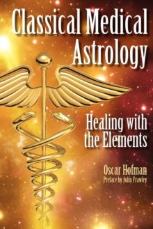 Classical Medical Astrology : Healing with the Elements, Paperback