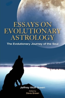 Essays on Evolutionary Astrology : The Evolutionary Journey of the Soul, Paperback Book
