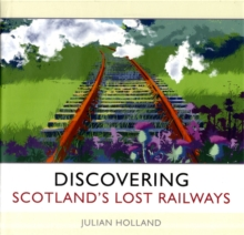Discovering Scotland's Lost Railways : A Wee Trip Down Memory Lane, Hardback