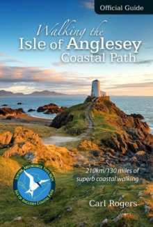 Walking the Isle of Anglesey Coastal Path - Official Guide : 210km/130 Miles of Superb Coastal Walking, Paperback Book
