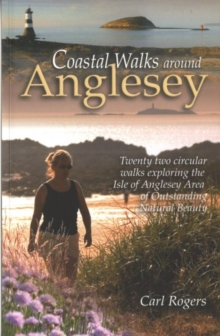 Coastal Walks Around Anglesey : Twenty Two Circular Walks Exploring the Isle of Anglesey AONB, Paperback