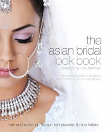 Asian Bridal Look Book : The Essential Guide to Gorgeous Hair and Make-up for Your Special Day, Paperback