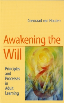 Awakening the Will : Principles and Processes in Adult Learning, Paperback
