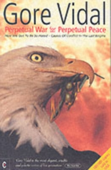Perpetual War for Perpetual Peace : How We Got to be So Hated, Causes of Conflict in the Last Empire, Paperback