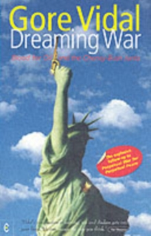 Dreaming War : Blood for Oil and the Cheney-Bush Junta, Paperback