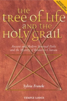 The Tree of Life and the Holy Grail : Ancient and Modern Spiritual Paths and the Mystery of Rennes-le-Chateau, Paperback Book
