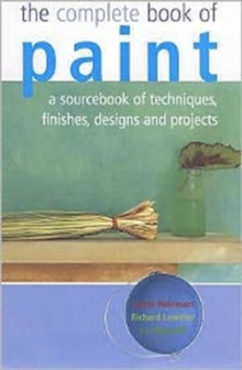 The Complete Book of Paint : A Sourcebook of Techniques, Finishes, Designs and Projects, Hardback Book