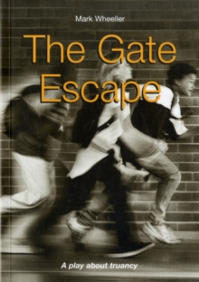 The Gate Escape : A Play About Truancy, Paperback Book