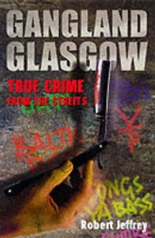 Gangland Glasgow : True Crime from the Streets, Paperback