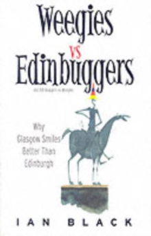 Weegies v Edingbuggers(Men) : Any Problems You Have are Not Likely to be Centered in Sex - Why Glasgow Smiles Better Than Edingburgh/Why Edingburgh is Slightly Superior to Glasgow, Paperback