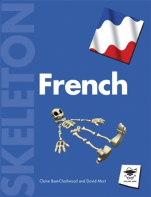 Skeleton French : All You Need to Build Up Your Body of French Grammar!, Paperback