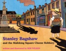 Stanley Bagshaw : and the Mafeking Square Cheese Robbery, Paperback