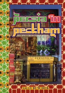 Persia in Peckham : Recipes from Persepolis, Paperback