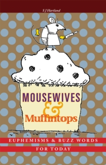 Mousewives and Muffintops : Euphemisms and Buzzwords for Today, Hardback Book