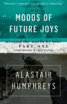 Moods of Future Joys : Around the World by Bike Part 1, Paperback Book