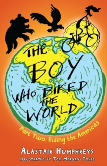 The Boy Who Biked the World : Riding the Americas Part 2, Paperback Book