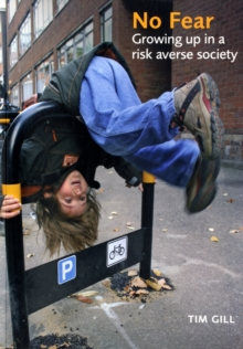No Fear : Growing Up in a Risk-averse Society, Paperback
