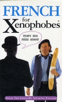 French for Xenophobes : Speak the Lingo by Speaking English, Paperback