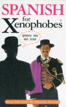 Spanish for Xenophobes : Speak the Lingo by Speaking English, Paperback