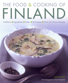 The Food and Cooking of Finland : Traditions, Ingredients, Tastes and Techniques in Over 60 Classic Recipes, Hardback