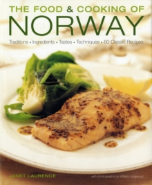 The Food and Cooking of Norway : Traditions, Ingredients, Tastes, Techniques and Over 60 Classic Recipes, Hardback