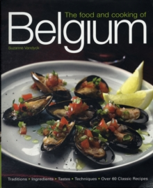 The Food and Cooking of Belgium : Traditions, Ingredients, Tastes and Techniques in Over 60 Classic Recipes, Hardback