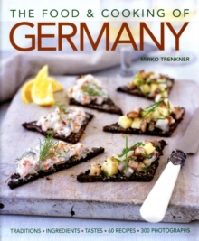 The Food and Cooking of Germany : Traditions - Ingredients - Tastes - Techniques, Hardback