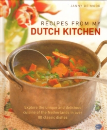Recipes from My Dutch Kitchen : Explore the Unique and Delicious Cuisine of the Netherlands with Over 350 Photographs, Hardback