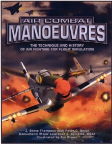 Air Combat Manoeuvres : The Technique and History of Air Fighting for Flight Simulation, Paperback