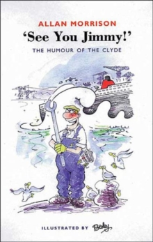 See You, Jimmy! : The People, the Humour and the Patter O' the Clyde Shipyards, Paperback Book