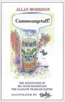Cummoangetaff! : The Adventures of Big Aggie MacDonald, the Glasgow Tramcar Clippie, Paperback