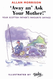 Away An' Ask Your Mother! : Your Scottish Father's Favourite Sayings, Paperback