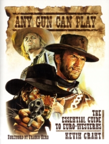 Any Gun Can Play : The Essential Guide to Euro-westerns, Paperback Book