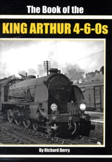 The Book of the King Arthur 4-6-0S, Hardback