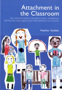 Attachment in the Classroom : A Practical Guide for Schools, Paperback