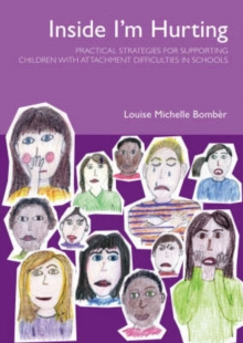Inside I'm Hurting : Practical Strategies for Supporting Children with Attachment Difficulties in Schools, Paperback