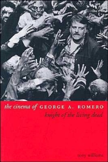 The Cinema of George A.Romero : Knight of the Living Dead, Paperback Book