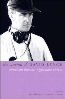 The Cinema of David Lynch : American Dreams, Nightmare Visions, Paperback Book