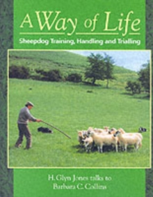 A Way of Life : Sheepdog Training, Handling and Trialling, Paperback