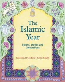 The Islamic Year : Surahs, Stories and Celebrations, Paperback