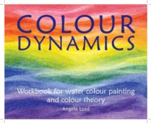 Colour Dynamics Workbook : Step by Step Guide to Water Colour Painting and Colour Theory, Hardback Book