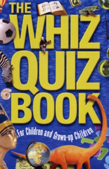The Whiz Quiz Book : For Children and Grown-up Children, Paperback